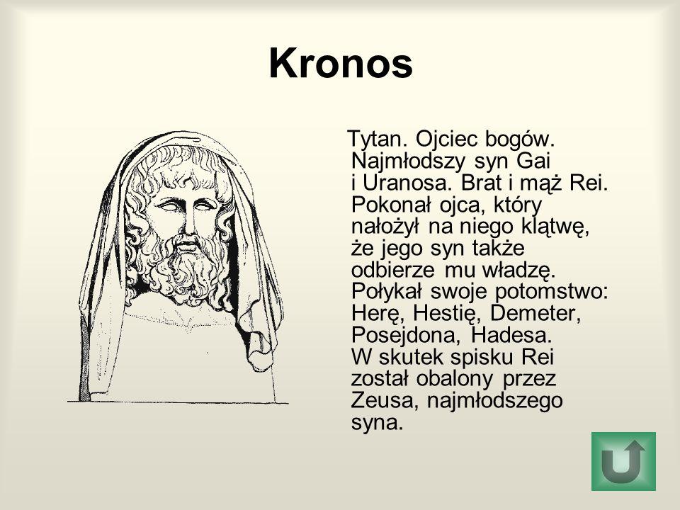 Kronos Tytan.Ojciec bogów. Najmłodszy syn Gai i Uranosa.