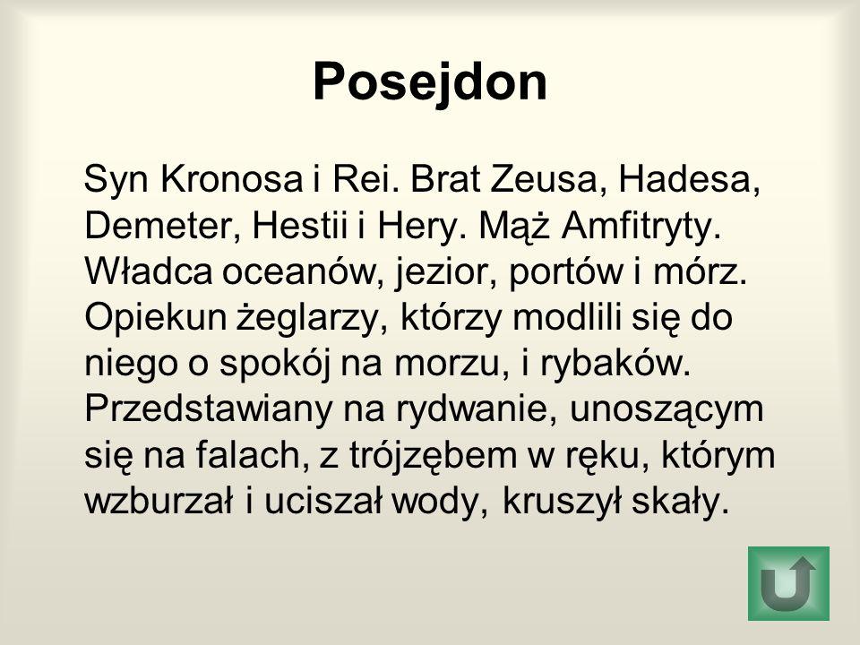 Posejdon Syn Kronosa i Rei.Brat Zeusa, Hadesa, Demeter, Hestii i Hery.
