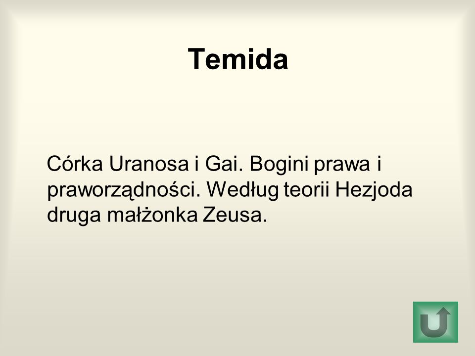Temida Córka Uranosa i Gai. Bogini prawa i praworządności. Według teorii Hezjoda druga małżonka Zeusa.