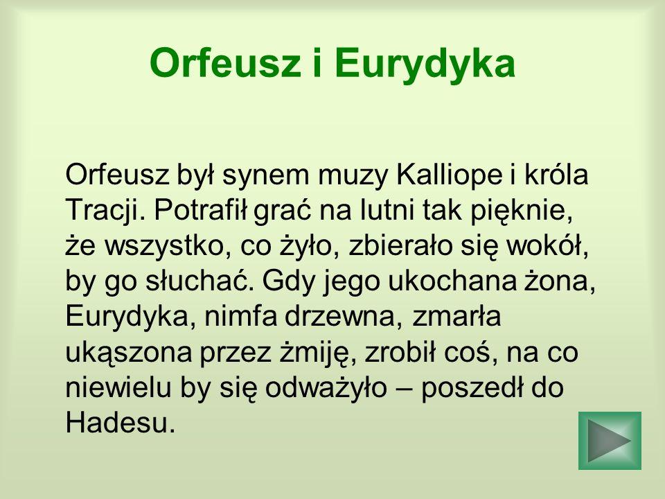 Orfeusz i Eurydyka Orfeusz był synem muzy Kalliope i króla Tracji.