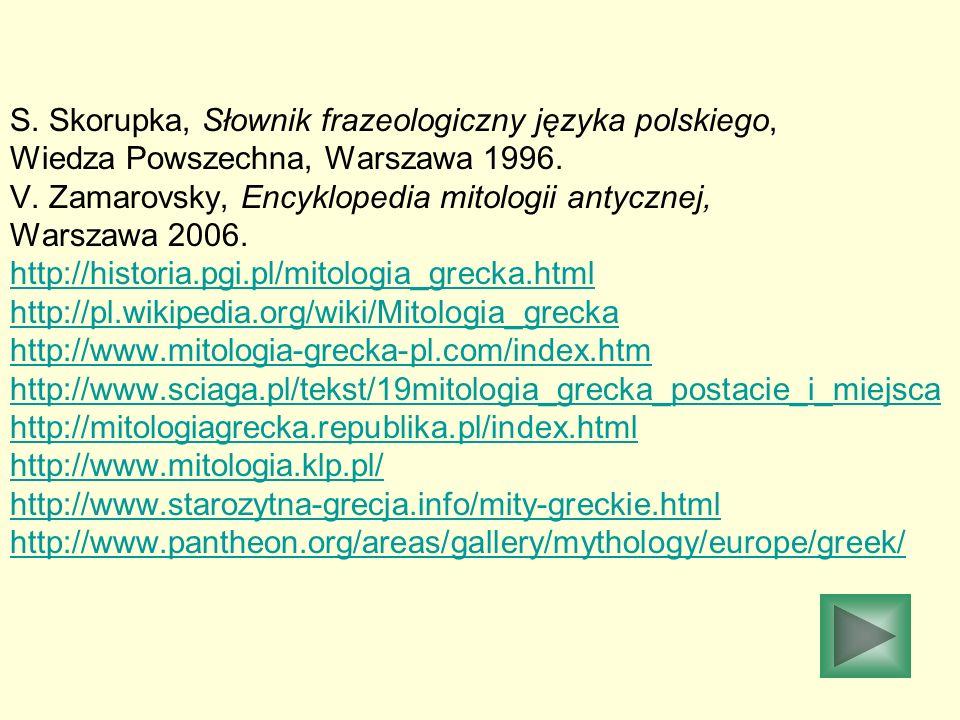 S. Skorupka, Słownik frazeologiczny języka polskiego, Wiedza Powszechna, Warszawa 1996. V. Zamarovsky, Encyklopedia mitologii antycznej, Warszawa 2006