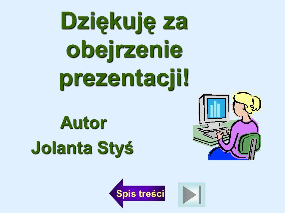 Autor Autor Jolanta Styś Spis treści Dziękuję za obejrzenie prezentacji!