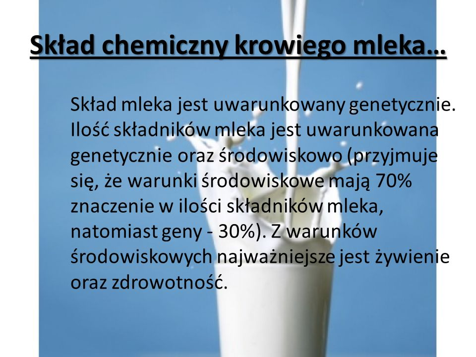 Skład chemiczny krowiego mleka… Skład mleka jest uwarunkowany genetycznie.