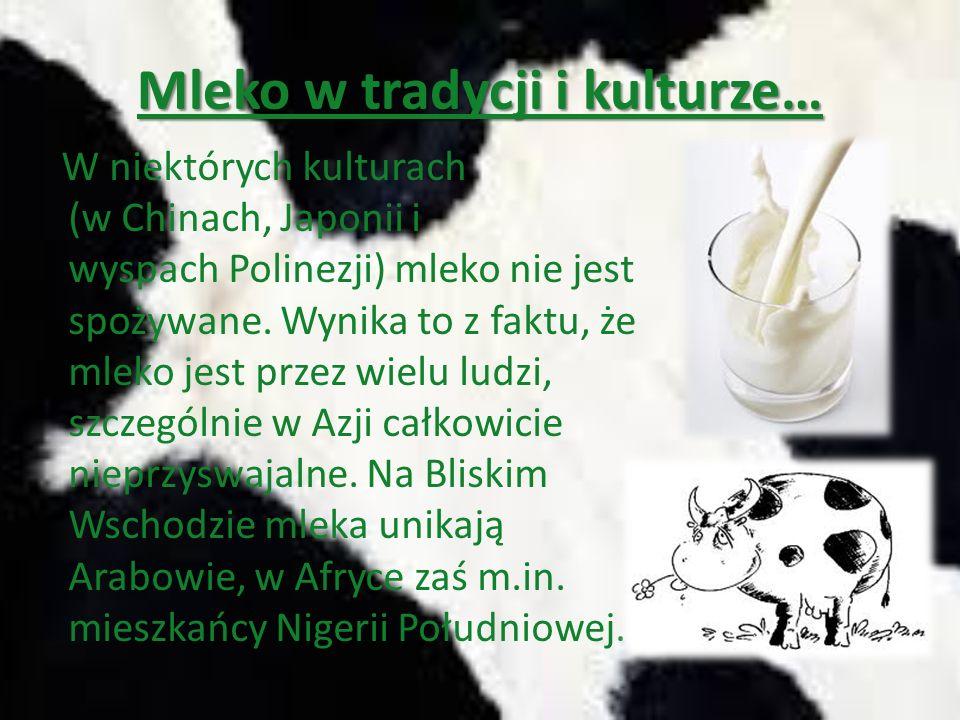 Mleko w tradycji i kulturze… W niektórych kulturach (w Chinach, Japonii i wyspach Polinezji) mleko nie jest spożywane.