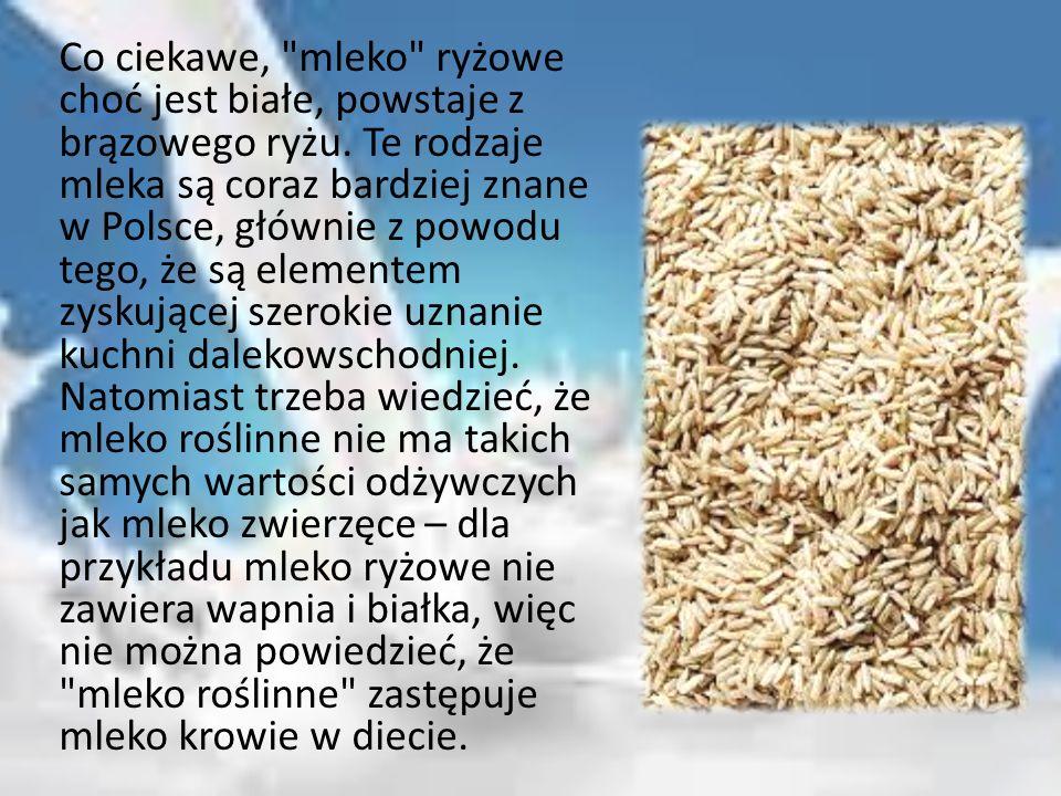 Co ciekawe, mleko ryżowe choć jest białe, powstaje z brązowego ryżu.