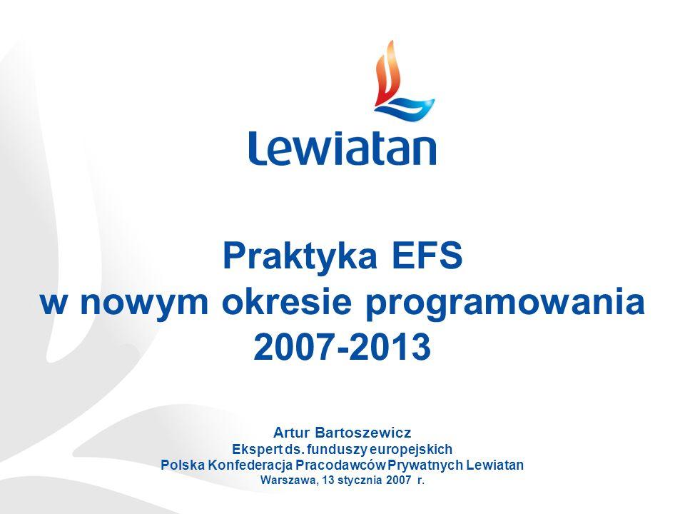 Praktyka EFS w nowym okresie programowania 2007-2013 Artur Bartoszewicz Ekspert ds.