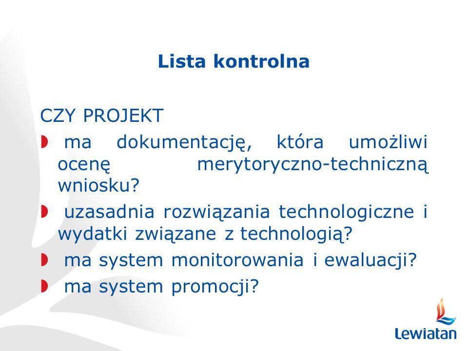 Lista kontrolna CZY PROJEKT ma dokumentację, która umożliwi ocenę merytoryczno-techniczną wniosku.