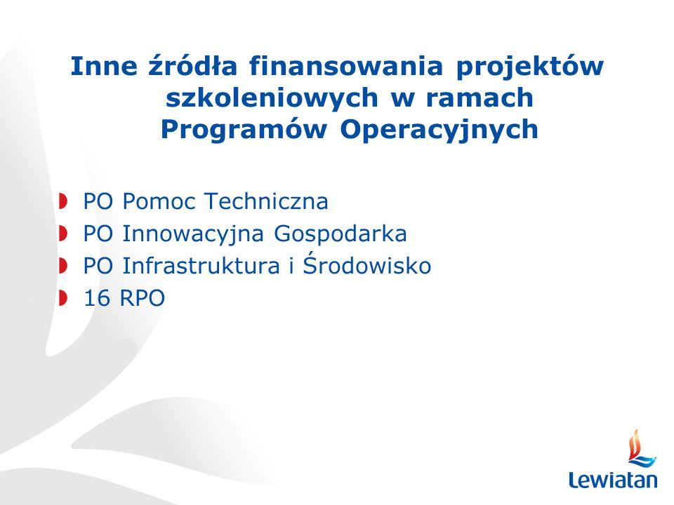 Inne źródła finansowania projektów szkoleniowych w ramach Programów Operacyjnych PO Pomoc Techniczna PO Innowacyjna Gospodarka PO Infrastruktura i Środowisko 16 RPO