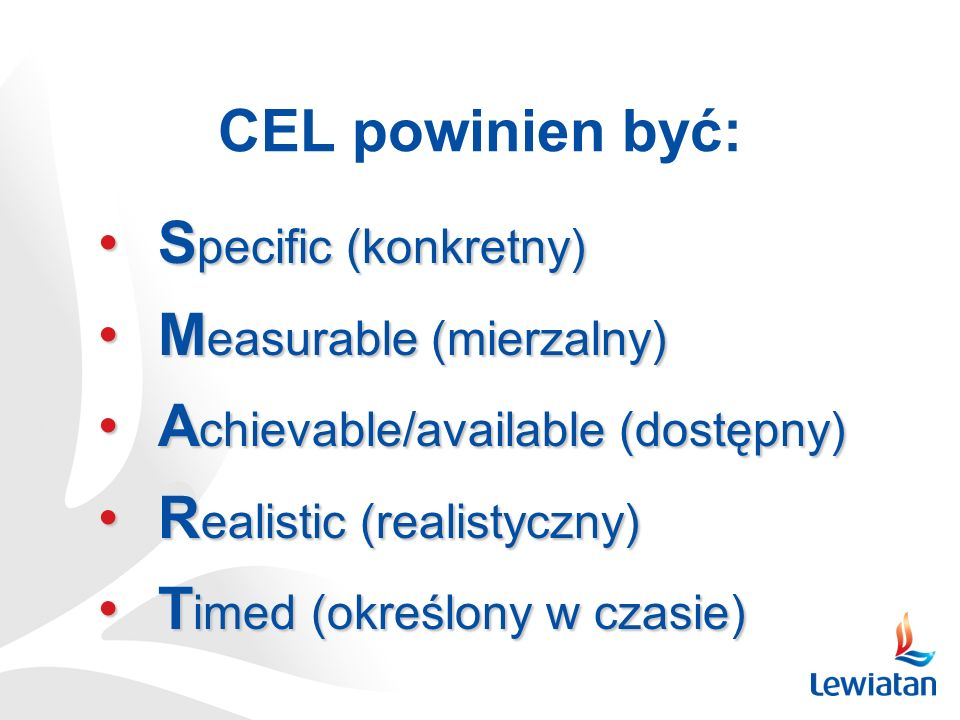 CEL powinien być: S pecific (konkretny)S pecific (konkretny) M easurable (mierzalny)M easurable (mierzalny) A chievable/available (dostępny)A chievabl