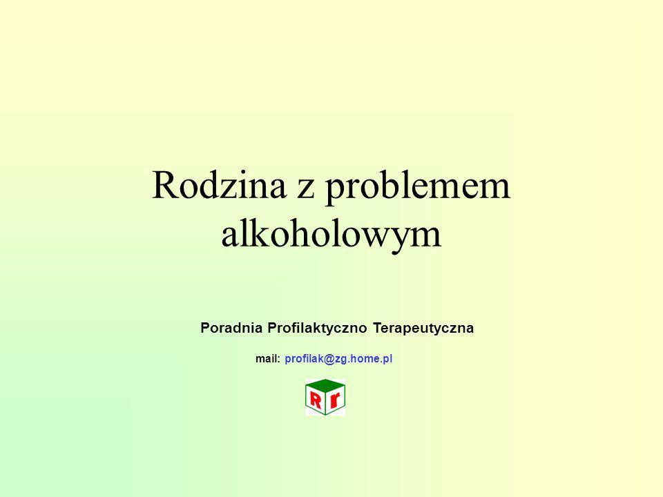 Rodzina z problemem alkoholowym Poradnia Profilaktyczno Terapeutyczna mail: profilak@zg.home.pl