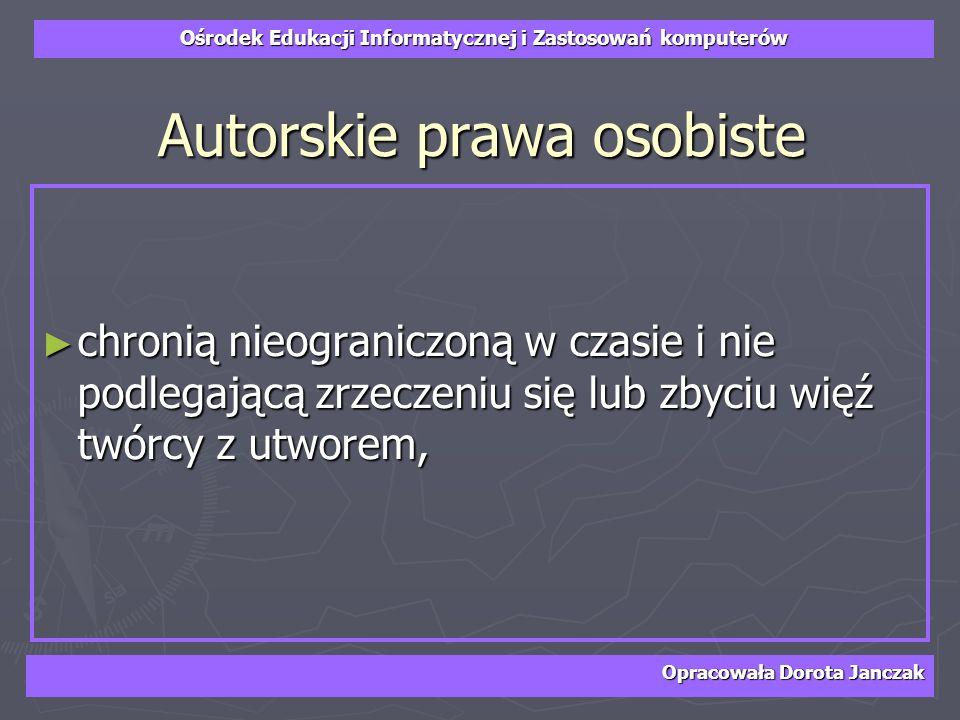 Ośrodek Edukacji Informatycznej i Zastosowań komputerów Opracowała Dorota Janczak Autorskie prawa osobiste chronią nieograniczoną w czasie i nie podle