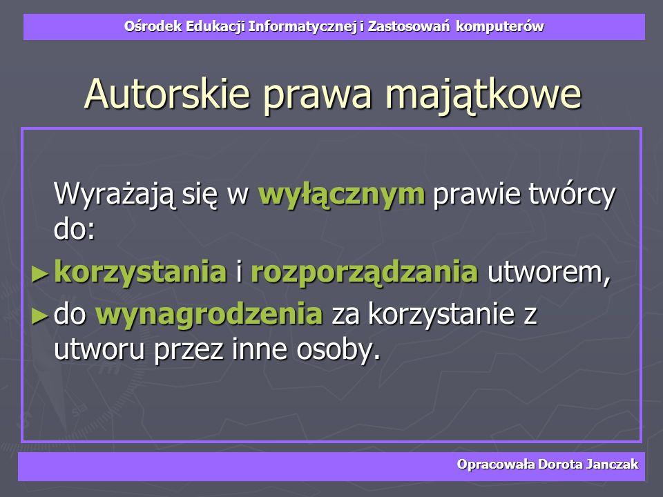 Ośrodek Edukacji Informatycznej i Zastosowań komputerów Opracowała Dorota Janczak Autorskie prawa majątkowe Wyrażają się w wyłącznym prawie twórcy do: