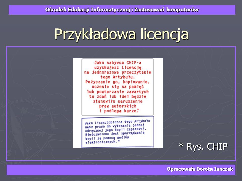 Ośrodek Edukacji Informatycznej i Zastosowań komputerów Opracowała Dorota Janczak Przykładowa licencja * Rys. CHIP * Rys. CHIP