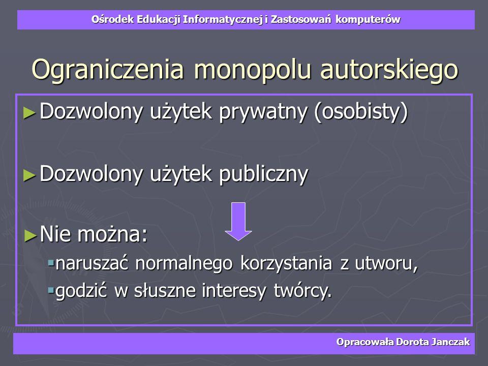 Ośrodek Edukacji Informatycznej i Zastosowań komputerów Opracowała Dorota Janczak Ograniczenia monopolu autorskiego Dozwolony użytek prywatny (osobist