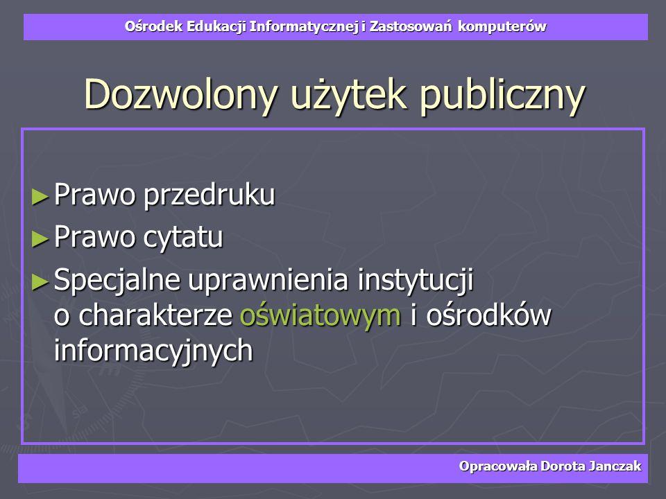 Ośrodek Edukacji Informatycznej i Zastosowań komputerów Opracowała Dorota Janczak Dozwolony użytek publiczny Prawo przedruku Prawo przedruku Prawo cyt