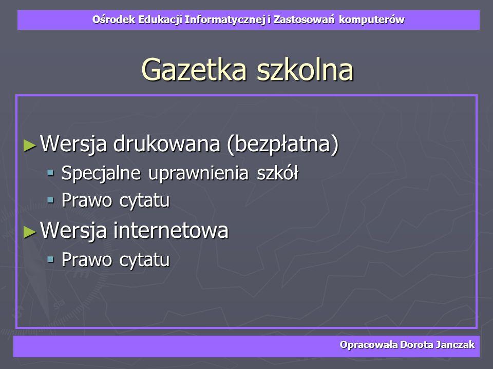 Ośrodek Edukacji Informatycznej i Zastosowań komputerów Opracowała Dorota Janczak Gazetka szkolna Wersja drukowana (bezpłatna) Wersja drukowana (bezpł