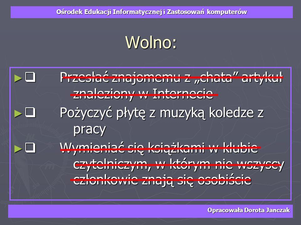 Ośrodek Edukacji Informatycznej i Zastosowań komputerów Opracowała Dorota Janczak Wolno: Przesłać znajomemu z chata artykuł znaleziony w Internecie Pr