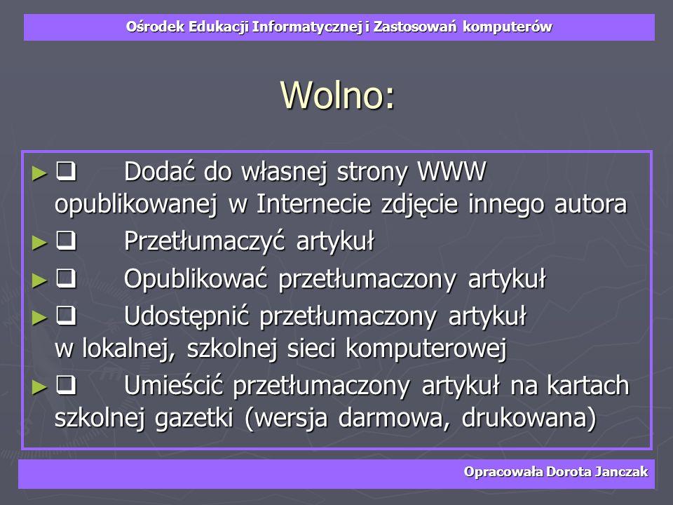 Ośrodek Edukacji Informatycznej i Zastosowań komputerów Opracowała Dorota Janczak Wolno: Dodać do własnej strony WWW opublikowanej w Internecie zdjęci