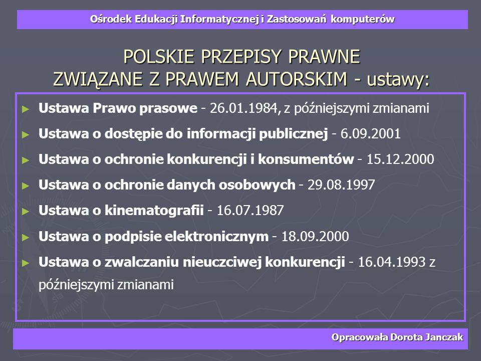 Ośrodek Edukacji Informatycznej i Zastosowań komputerów Opracowała Dorota Janczak 1.Rozpowszechnianie na stronach WWW Dopóki nie uzyskamy zgody autora na umieszczenie dzieła na stronie WWW, nie mamy prawa tego zrobić.