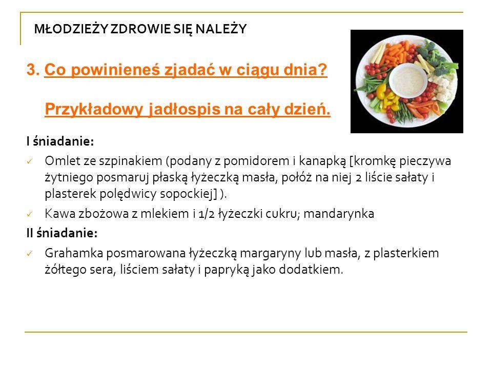 MŁODZIEŻY ZDROWIE SIĘ NALEŻY I śniadanie: Omlet ze szpinakiem (podany z pomidorem i kanapką [kromkę pieczywa żytniego posmaruj płaską łyżeczką masła,