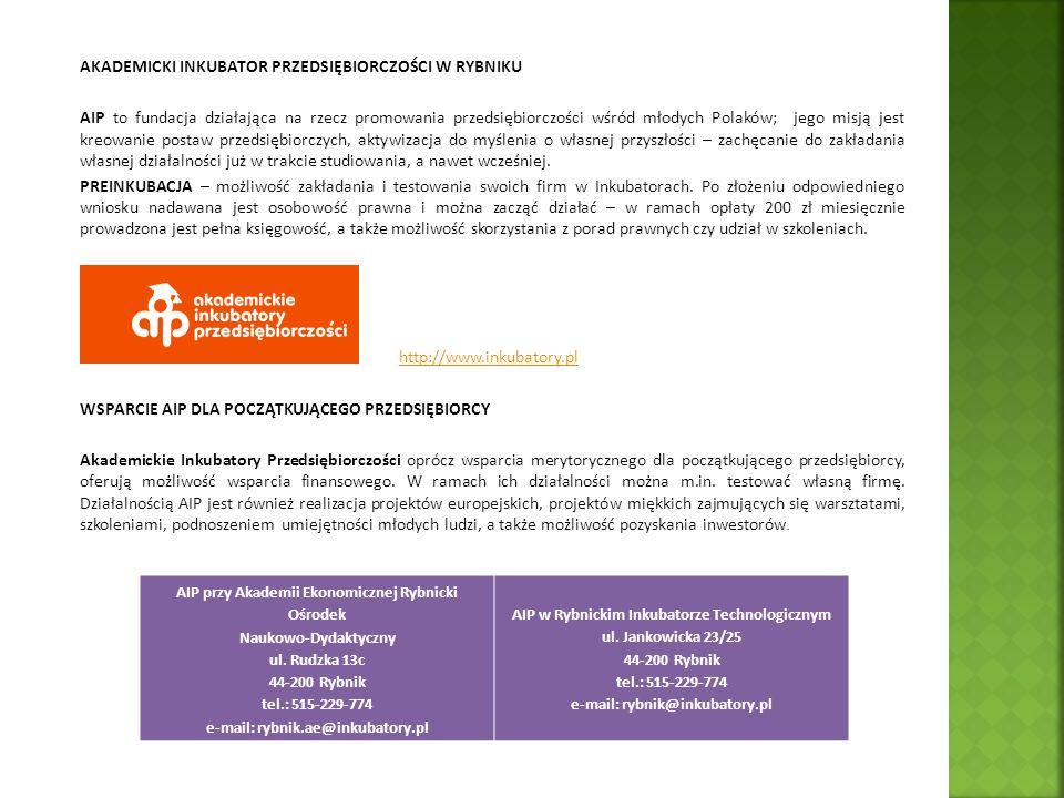 AIP przy Akademii Ekonomicznej Rybnicki Ośrodek Naukowo-Dydaktyczny ul. Rudzka 13c 44-200 Rybnik tel.: 515-229-774 e-mail: rybnik.ae@inkubatory.pl AIP