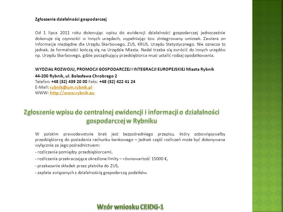 Zgłoszenie działalności gospodarczej Od 1 lipca 2011 roku dokonując wpisu do ewidencji działalności gospodarczej jednocześnie dokonuje się czynności w
