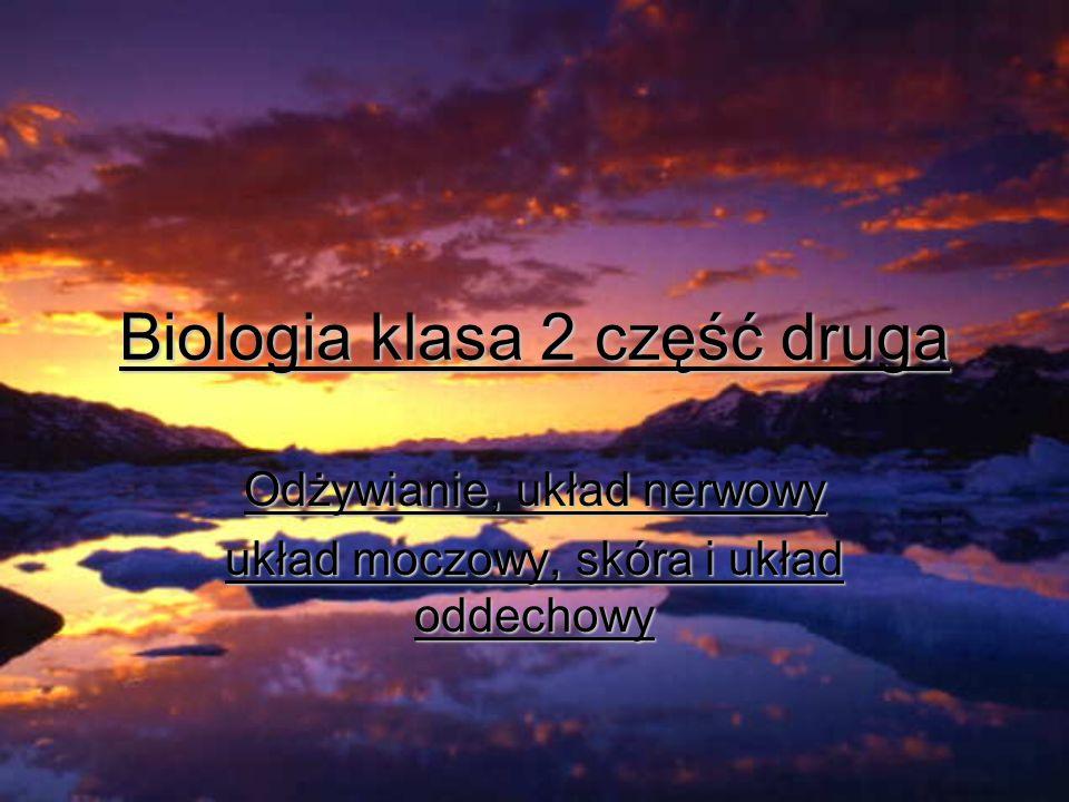Biologia klasa 2 część druga Odżywianie, układ nerwowy układ moczowy, skóra i układ oddechowy
