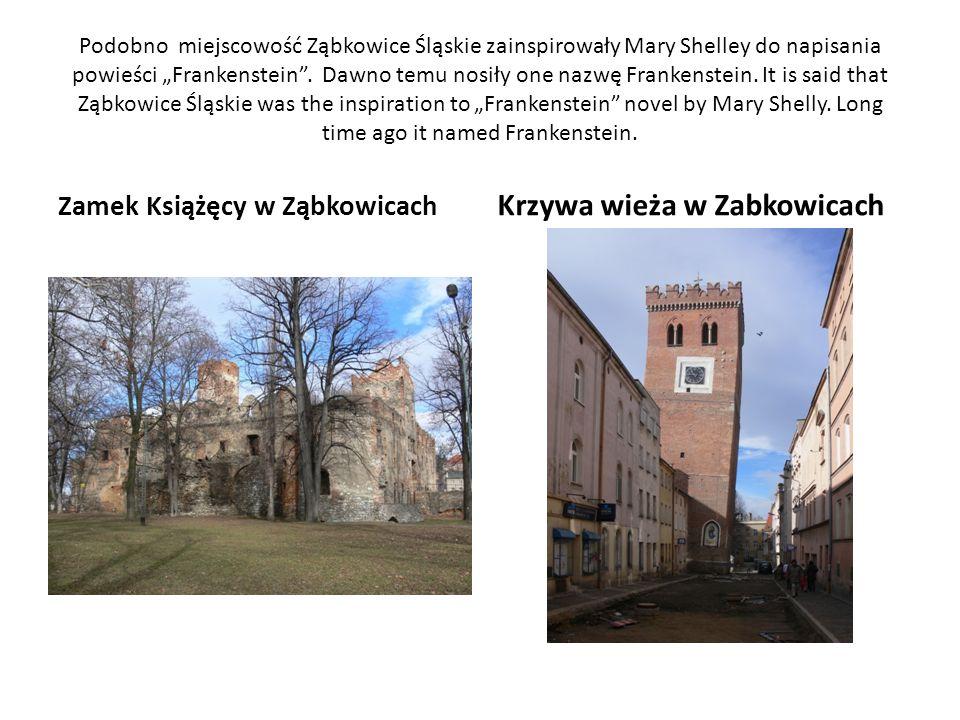 Podobno miejscowość Ząbkowice Śląskie zainspirowały Mary Shelley do napisania powieści Frankenstein.