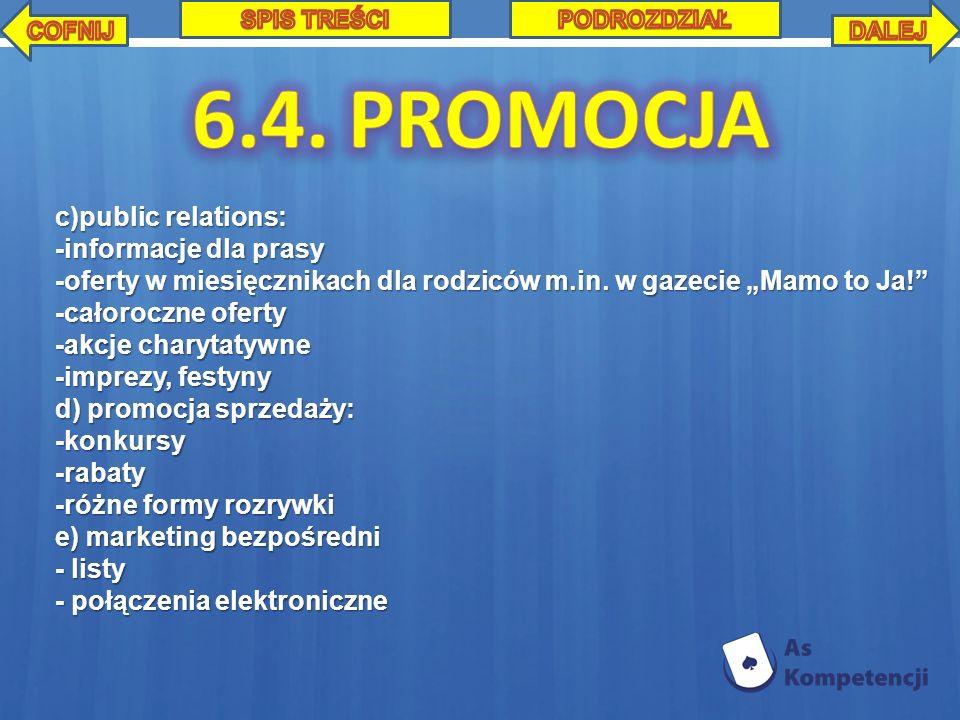 c)public relations: -informacje dla prasy -oferty w miesięcznikach dla rodziców m.in. w gazecie Mamo to Ja! -całoroczne oferty -akcje charytatywne -im