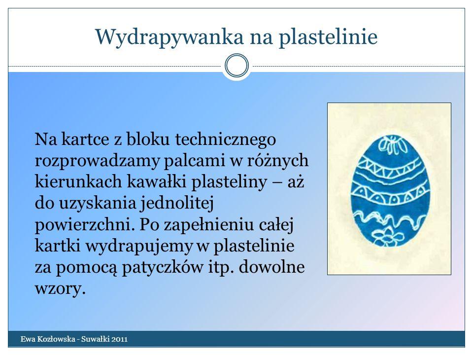 Wydrapywanka na plastelinie Ewa Kozłowska - Suwałki 2011 Na kartce z bloku technicznego rozprowadzamy palcami w różnych kierunkach kawałki plasteliny