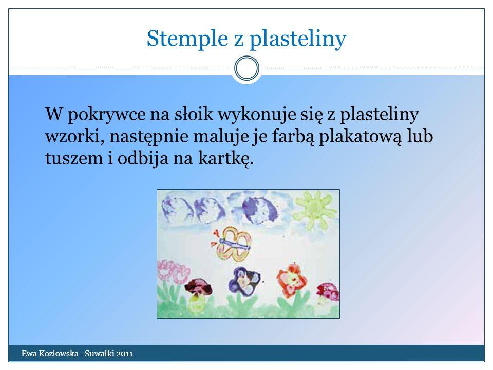 Stemple z plasteliny Ewa Kozłowska - Suwałki 2011 W pokrywce na słoik wykonuje się z plasteliny wzorki, następnie maluje je farbą plakatową lub tuszem