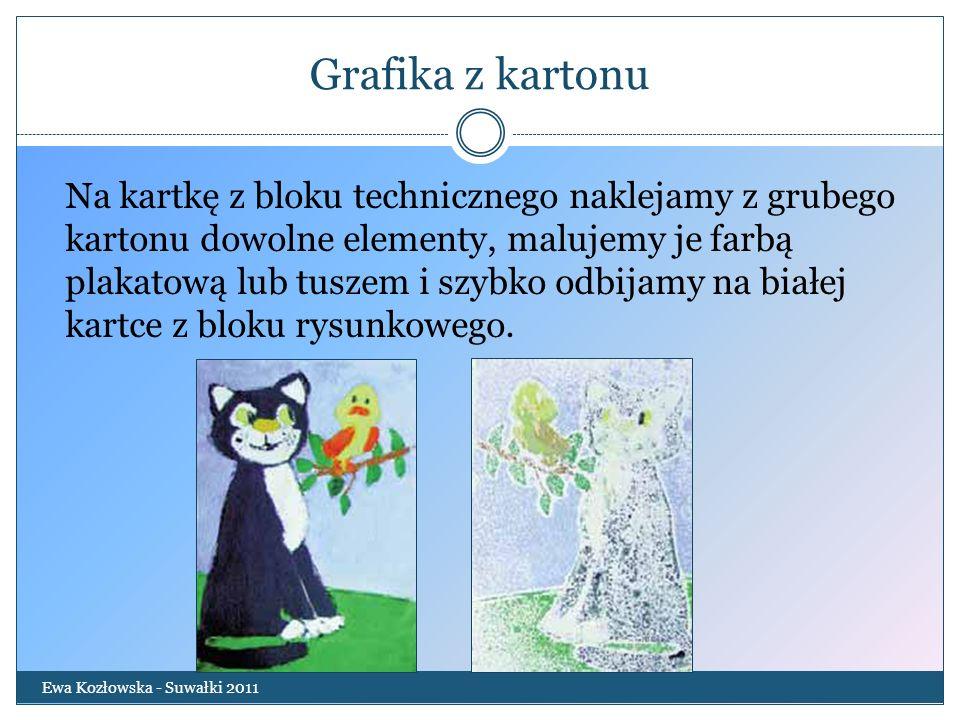 Grafika z kartonu Ewa Kozłowska - Suwałki 2011 Na kartkę z bloku technicznego naklejamy z grubego kartonu dowolne elementy, malujemy je farbą plakatow