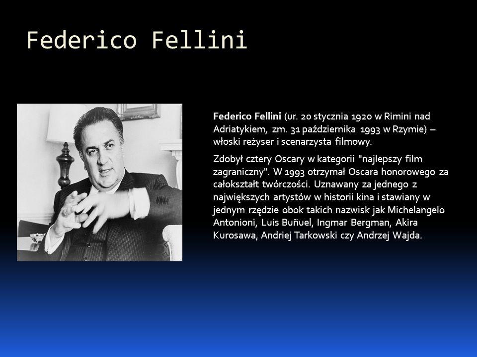 Federico Fellini Federico Fellini (ur. 20 stycznia 1920 w Rimini nad Adriatykiem, zm. 31 października 1993 w Rzymie) – włoski reżyser i scenarzysta fi