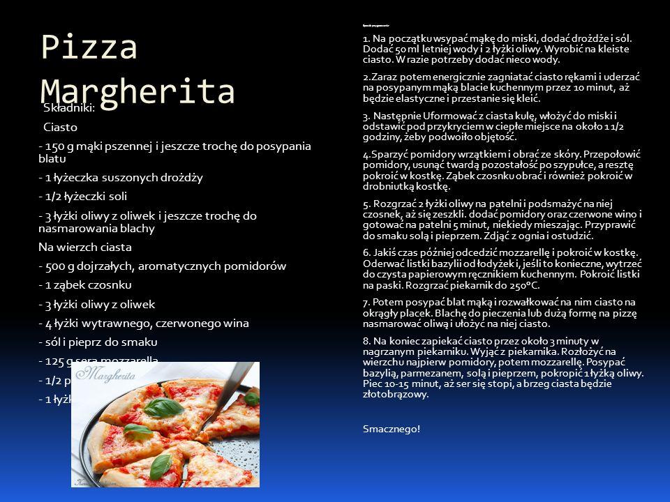 Pizza Margherita Składniki: Ciasto - 150 g mąki pszennej i jeszcze trochę do posypania blatu - 1 łyżeczka suszonych drożdży - 1/2 łyżeczki soli - 3 ły