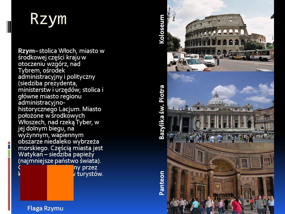 Rzym Rzym– stolica Włoch, miasto w środkowej części kraju w otoczeniu wzgórz, nad Tybrem, ośrodek administracyjny i polityczny (siedziba prezydenta, m