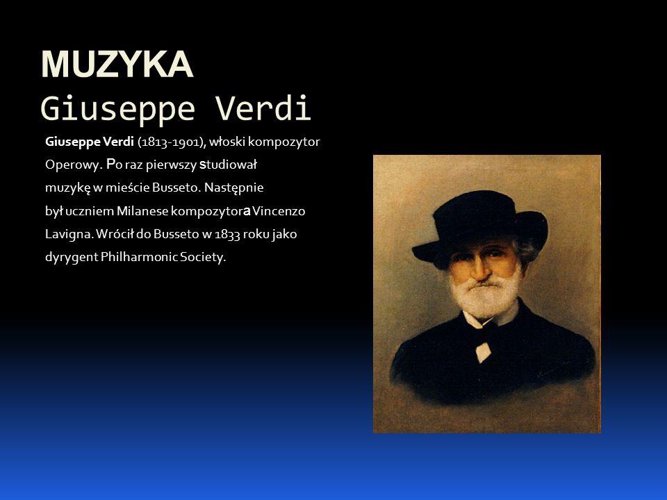 MUZYKA Giuseppe Verdi Giuseppe Verdi (1813-1901), włoski kompozytor Operowy. P o raz pierwszy s tudiował muzykę w mieście Busseto. Następnie był uczni