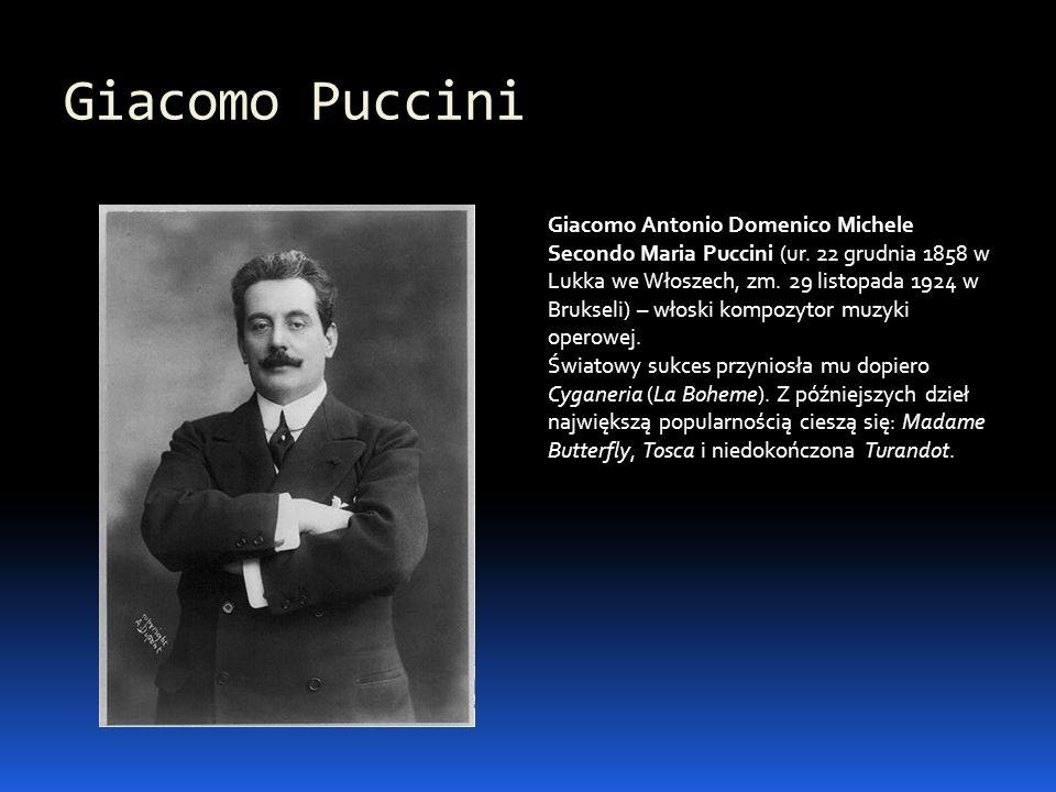 Giacomo Puccini Giacomo Antonio Domenico Michele Secondo Maria Puccini (ur. 22 grudnia 1858 w Lukka we Włoszech, zm. 29 listopada 1924 w Brukseli) – w