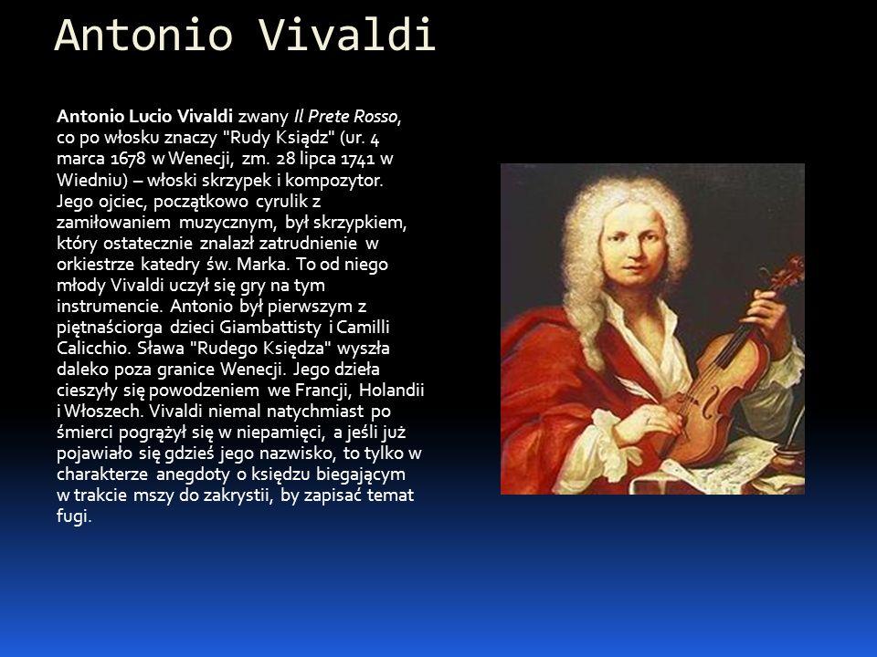 Antonio Vivaldi Antonio Lucio Vivaldi zwany Il Prete Rosso, co po włosku znaczy
