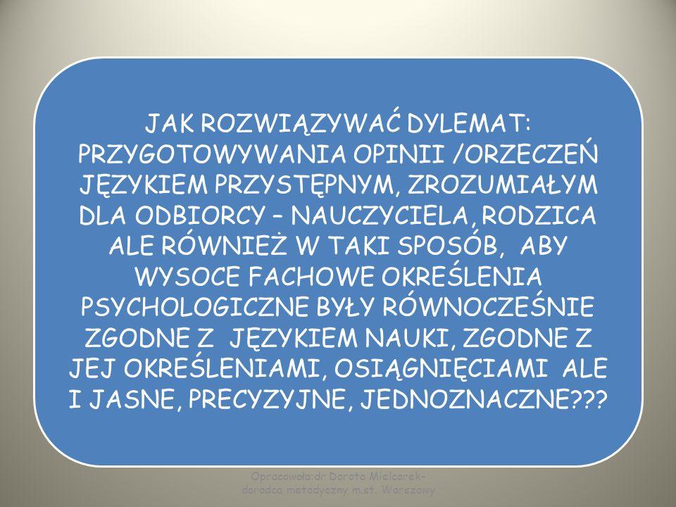 REFLEKSJE NA PODSTAWIE ANALIZY OPINII I ORZECZEŃ PORADNI Wieloznaczność terminologii dla określenia dysleksji; używane są terminy: dysleksja, dysleksj