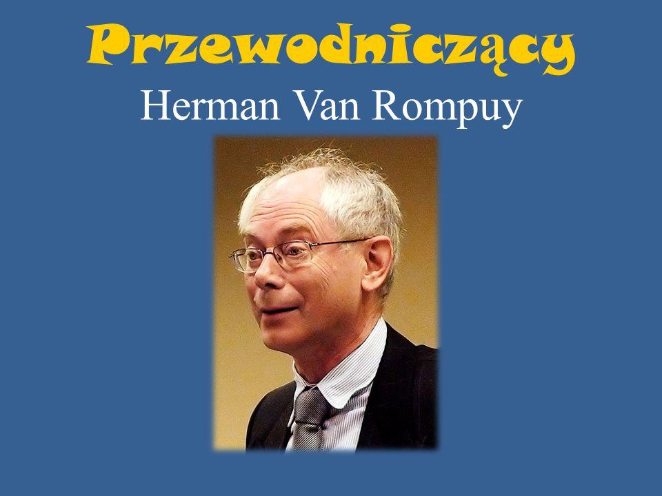 Przewodnicz ą cy Herman Van Rompuy