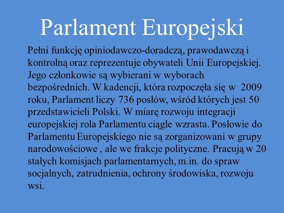 Pełni funkcję opiniodawczo-doradczą, prawodawczą i kontrolną oraz reprezentuje obywateli Unii Europejskiej.