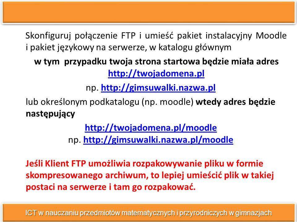Skonfiguruj połączenie FTP i umieść pakiet instalacyjny Moodle i pakiet językowy na serwerze, w katalogu głównym w tym przypadku twoja strona startowa będzie miała adres http://twojadomena.pl http://twojadomena.pl np.