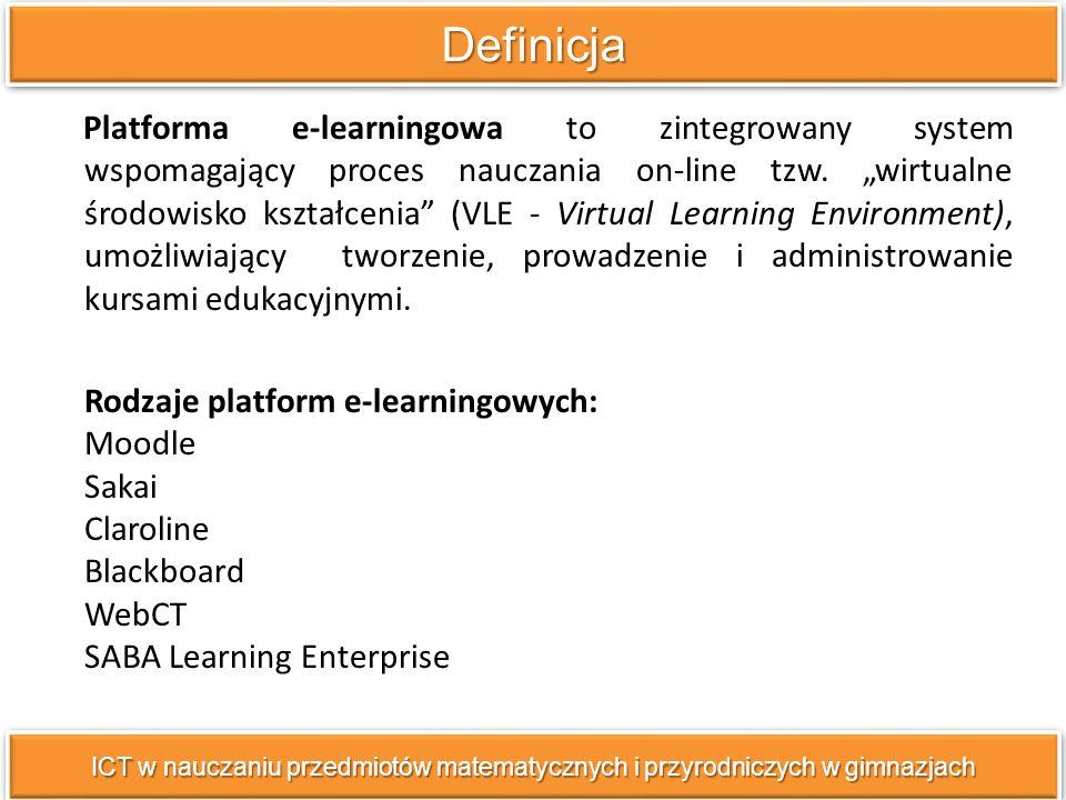 DefinicjaDefinicja ICT w nauczaniu przedmiotów matematycznych i przyrodniczych w gimnazjach Platforma e-learningowa to zintegrowany system wspomagający proces nauczania on-line tzw.