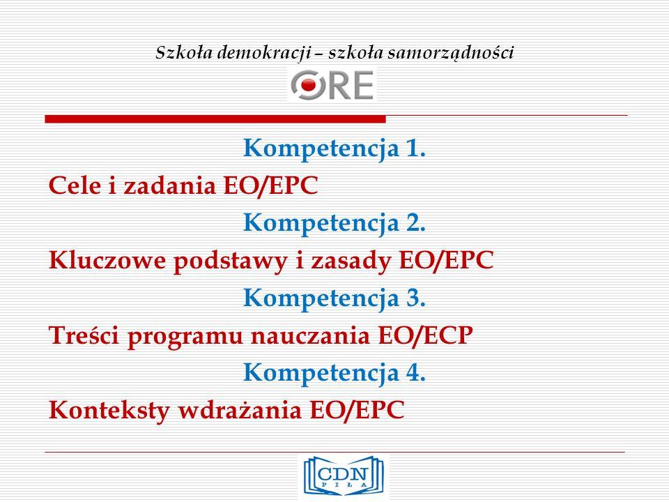Szkoła demokracji – szkoła samorządności Kompetencja 1. Cele i zadania EO/EPC Kompetencja 2. Kluczowe podstawy i zasady EO/EPC Kompetencja 3. Treści p
