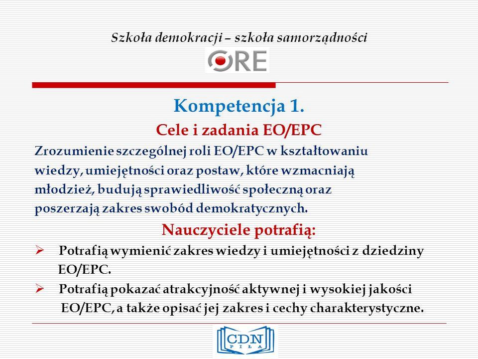 Szkoła demokracji – szkoła samorządności Kompetencja 1. Cele i zadania EO/EPC Zrozumienie szczególnej roli EO/EPC w kształtowaniu wiedzy, umiejętności