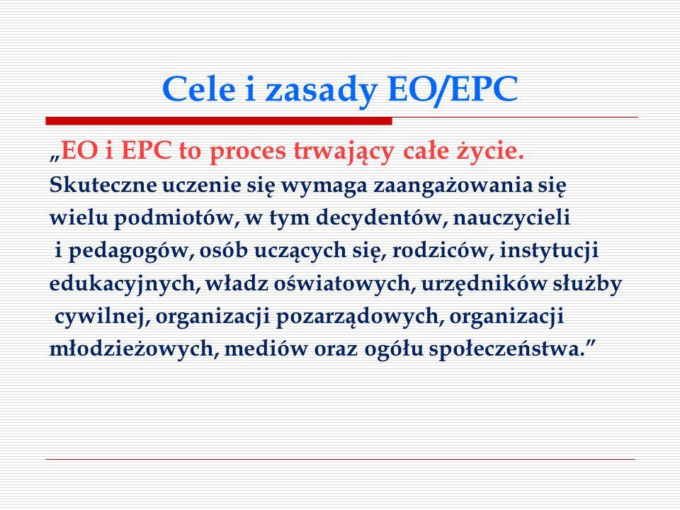 Cele i zasady EO/EPC EO i EPC to proces trwający całe życie. Skuteczne uczenie się wymaga zaangażowania się wielu podmiotów, w tym decydentów, nauczyc