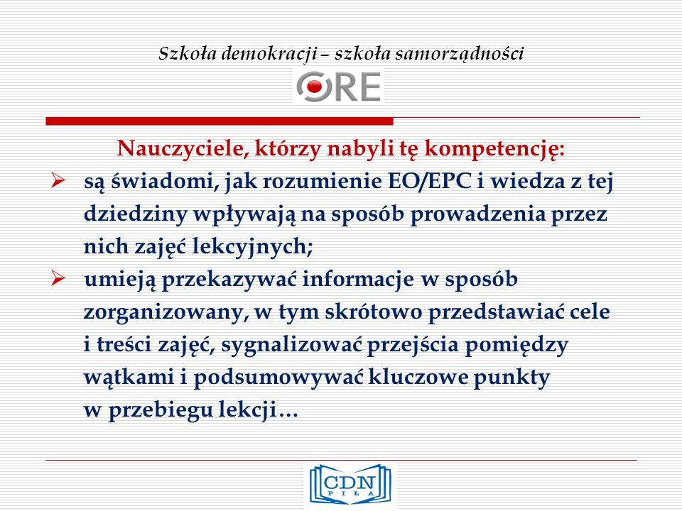 Szkoła demokracji – szkoła samorządności Nauczyciele, którzy nabyli tę kompetencję: są świadomi, jak rozumienie EO/EPC i wiedza z tej dziedziny wpływa