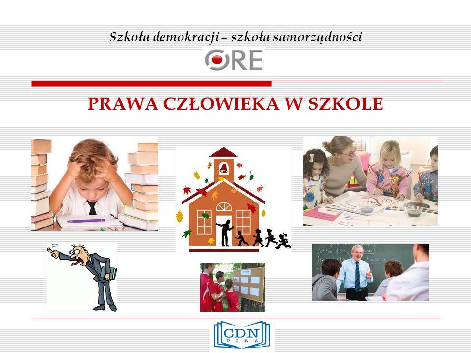 Szkoła demokracji – szkoła samorządności PRAWA CZŁOWIEKA W SZKOLE