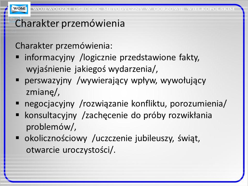 Charakter przemówienia Charakter przemówienia: informacyjny /logicznie przedstawione fakty, wyjaśnienie jakiegoś wydarzenia/, perswazyjny /wywierający