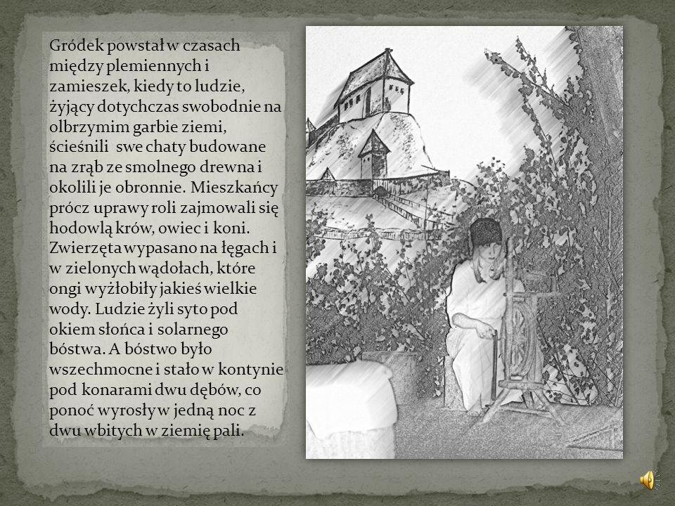 Gródek powstał w czasach między plemiennych i zamieszek, kiedy to ludzie, żyjący dotychczas swobodnie na olbrzymim garbie ziemi, ścieśnili swe chaty budowane na zrąb ze smolnego drewna i okolili je obronnie.